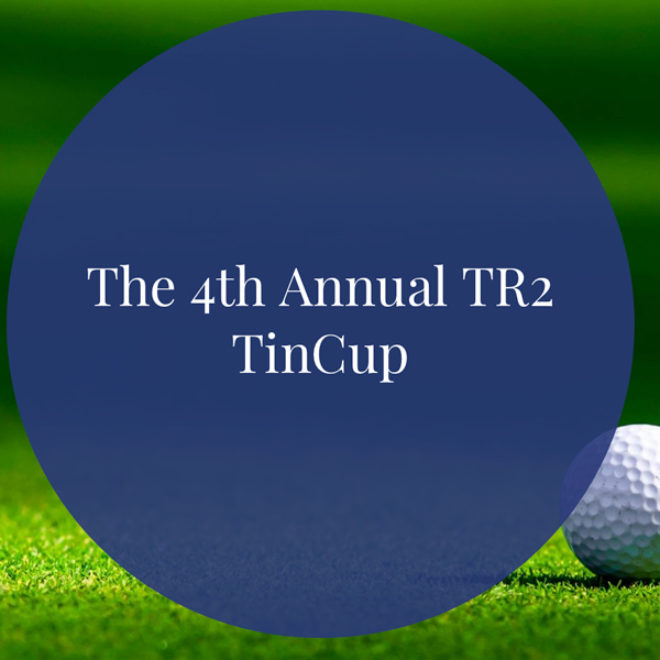 TR2 TinCup Charity Golf Tournament